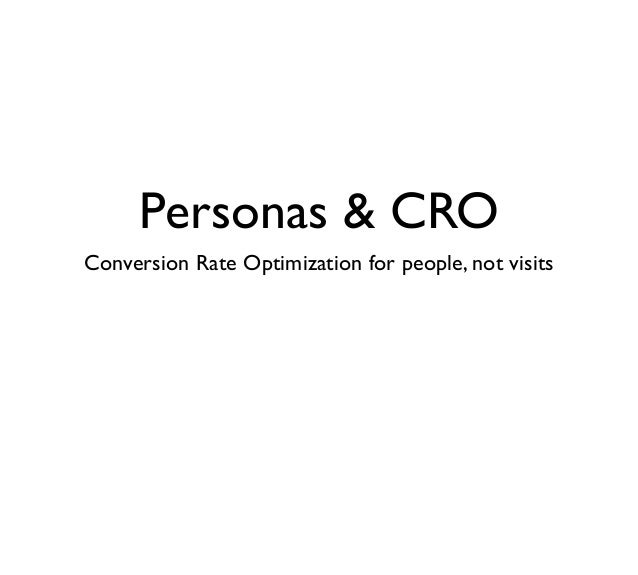 Personas & CROConversion Rate Optimization for people, not visits
