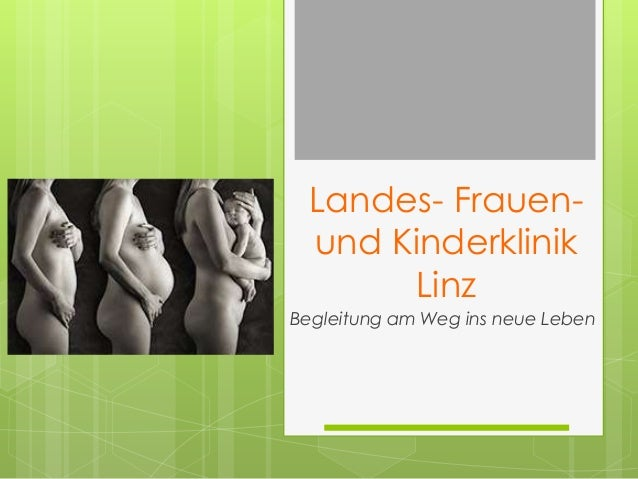 Landes- Frauen- und Kinderklinik      LinzBegleitung am Weg ins neue Leben