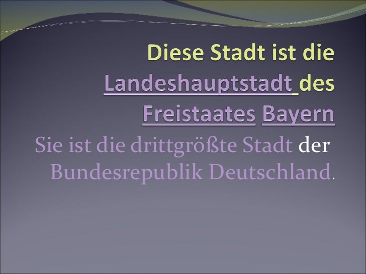 Sie ist die drittgrößte Stadt  der  Bundesrepublik Deutschland .