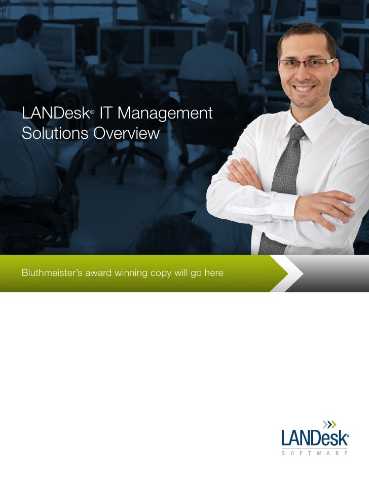 LANDesk IT Management                ®    Solutions Overview     Bluthmeister's award winning copy will go here