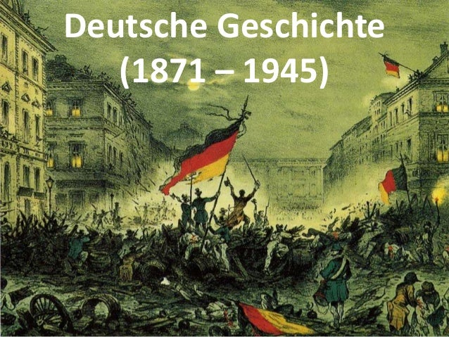 Deutsche Geschichte (1871 – 1945)