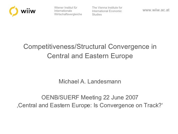 Competitiveness/Structural Convergence in Central and Eastern Europe Michael A. Landesmann OENB/SUERF Meeting 22 June 2007...