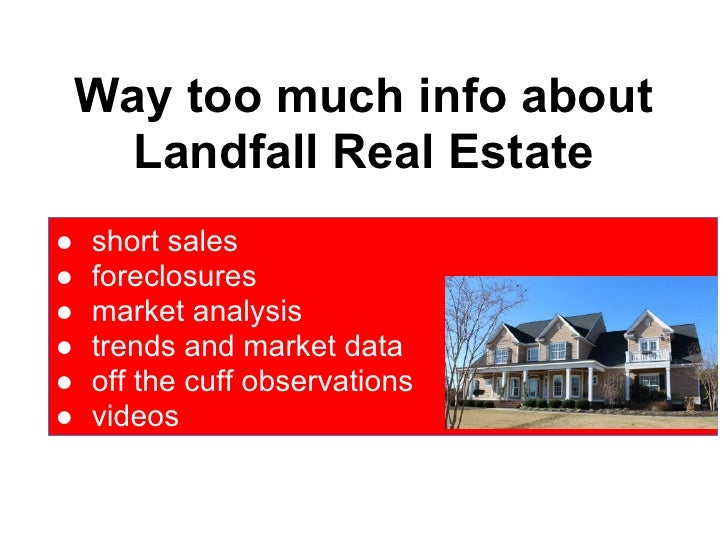 Way too much info about     Landfall Real Estate●   short sales●   foreclosures●   market analysis●   trends and market da...