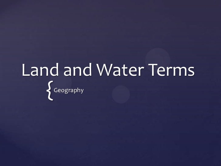 Land and Water Terms  {   Geography