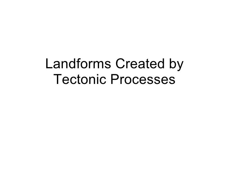 Landforms Created by Tectonic Processes