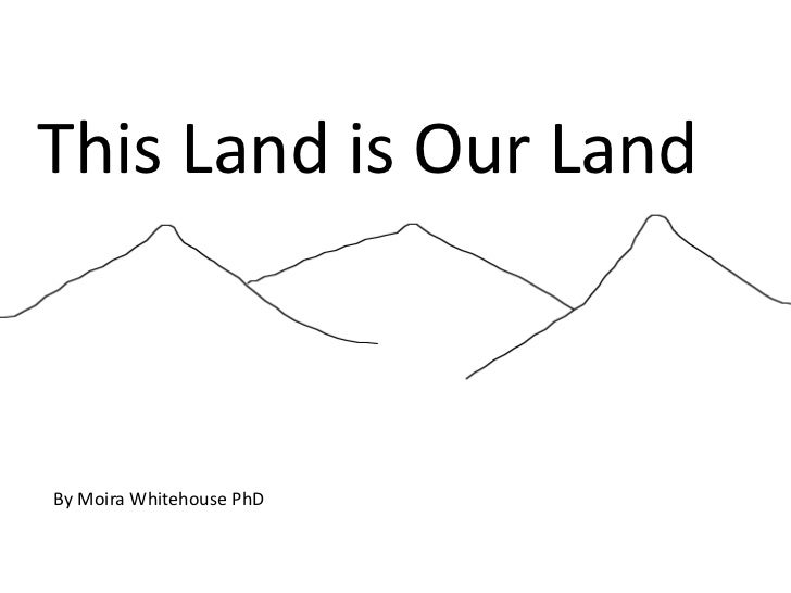 This Land is Our LandBy Moira Whitehouse PhD
