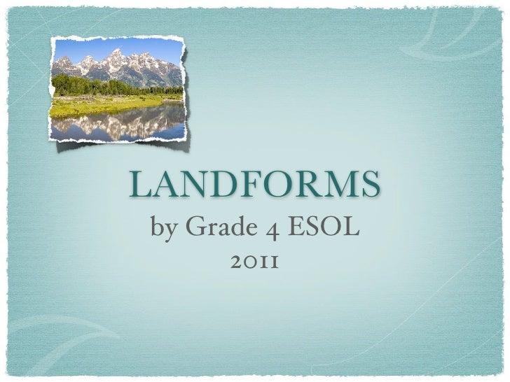 LANDFORMSby Grade 4 ESOL      2011