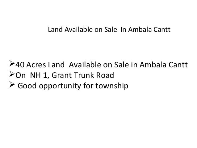 Land Available on Sale In Ambala Cantt  40 Acres Land Available on Sale in Ambala Cantt On NH 1, Grant Trunk Road  Good...