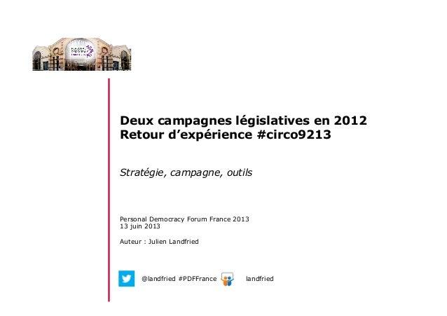 Deux campagnes législatives en 2012Retour d'expérience #circo9213Stratégie, campagne, outilsPersonal Democracy Forum Franc...