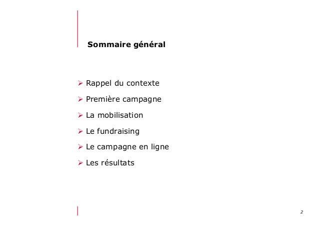 212/06/13 21:58Sommaire généralRappel du contextePremière campagneLa mobilisationLe fundraisingLe campagne en li...