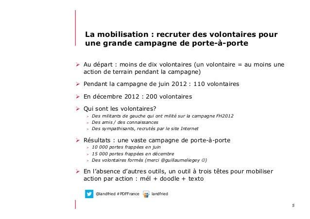 512/06/13 21:58La mobilisation : recruter des volontaires pourune grande campagne de porte-à-porte Au départ : moins de ...