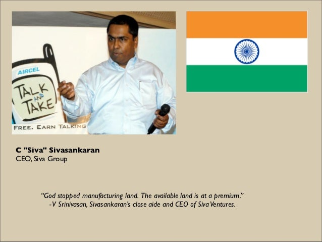 """C """"Siva"""" SivasankaranCEO, Siva Group      """"God stopped manufacturing land. The available land is at a premium.""""        - V..."""