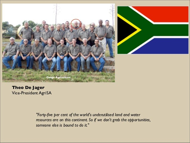 """Congo AgricultureTheo De JagerVice-President AgriSA            """"Forty-five per cent of the worlds underutilised land and wa..."""