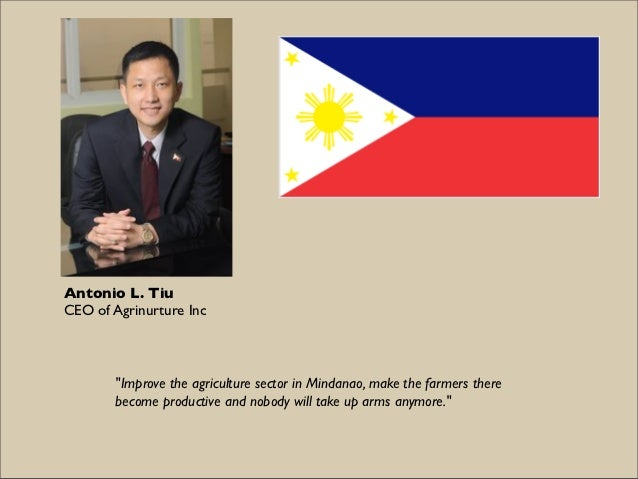 """Antonio L. TiuCEO of Agrinurture Inc       """"Improve the agriculture sector in Mindanao, make the farmers there       becom..."""