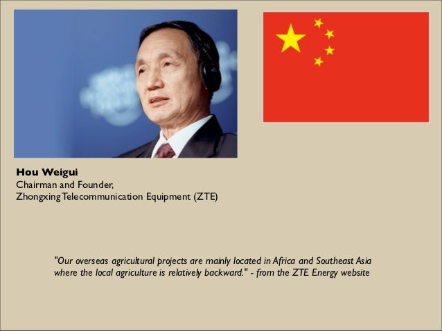 """Hou WeiguiChairman and Founder,Zhongxing Telecommunication Equipment (ZTE)        """"Our overseas agricultural projects are ..."""