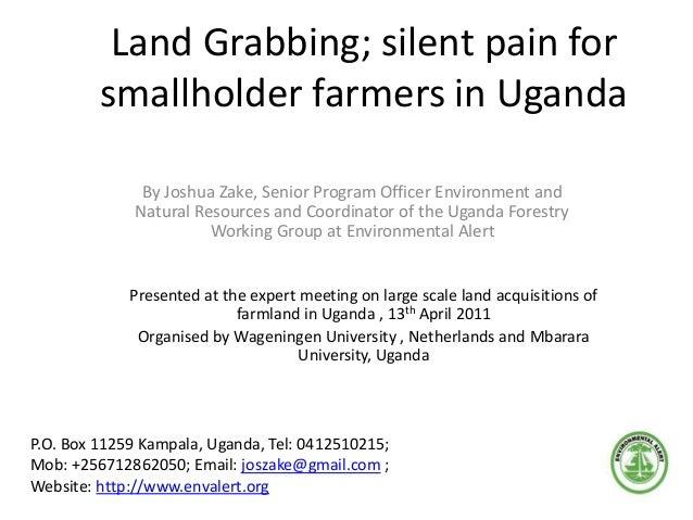 Land Grabbing; silent pain for smallholder farmers in Uganda By Joshua Zake, Senior Program Officer Environment and Natura...