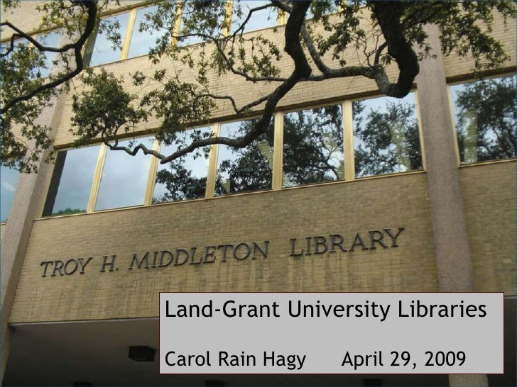 Land-Grant University Libraries<br />Carol Rain Hagy      April 29, 2009<br />