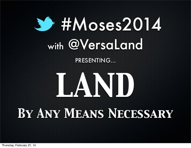 #Moses2014 with  @VersaLand PRESENTING...  LAND By Any Means Necessary Thursday, February 27, 14