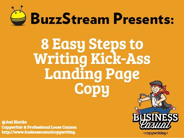 BuzzStream Presents:  8 Easy Steps to  Writing Kick-Ass  Landing Page  Copy  @Joel Klettke  Copywriter & Professional Loos...