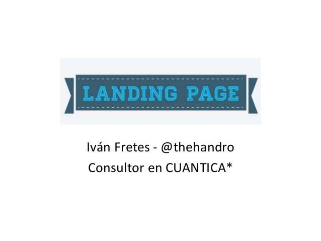 Iván Fretes - @thehandro Consultor en CUANTICA*