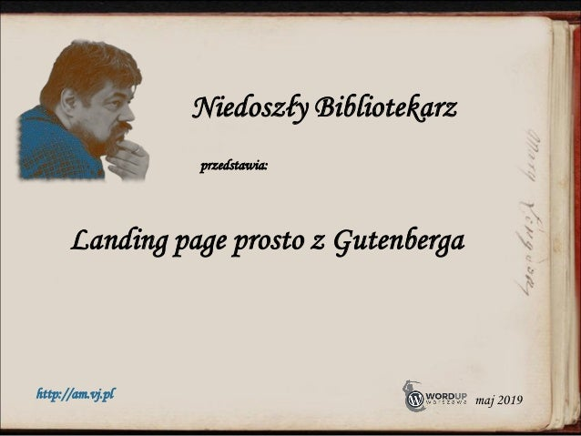 Landing page prosto z Gutenberga Niedoszły Bibliotekarz przedstawia: http://am.vj.pl maj 2019