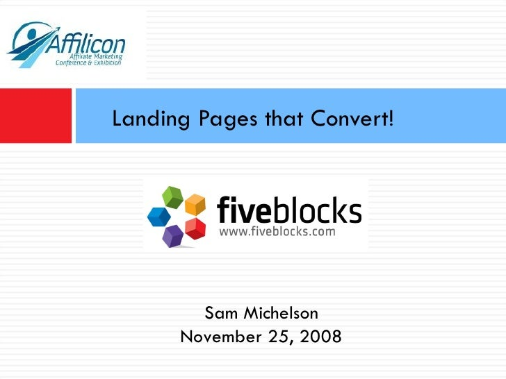 Landing Pages that Convert! Sam Michelson November 25, 2008