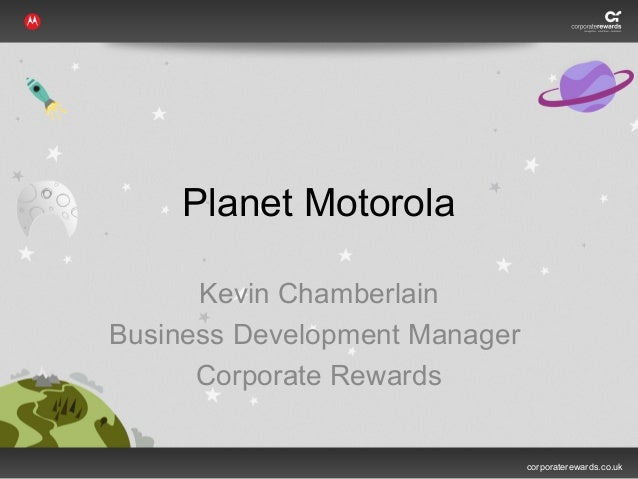 Planet Motorola      Kevin ChamberlainBusiness Development Manager      Corporate Rewards                               co...
