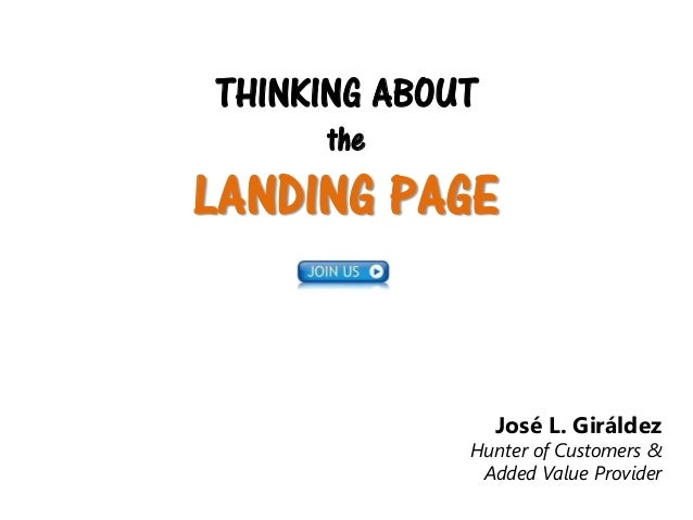 THINKING ABOUT the  LANDING PAGE  José L. Giráldez  Hunter of Customers & Added Value Provider
