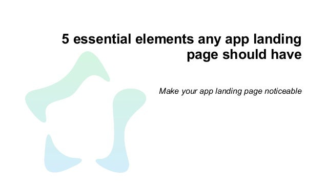 5 essential elements any app landing page should have Make your app landing page noticeable