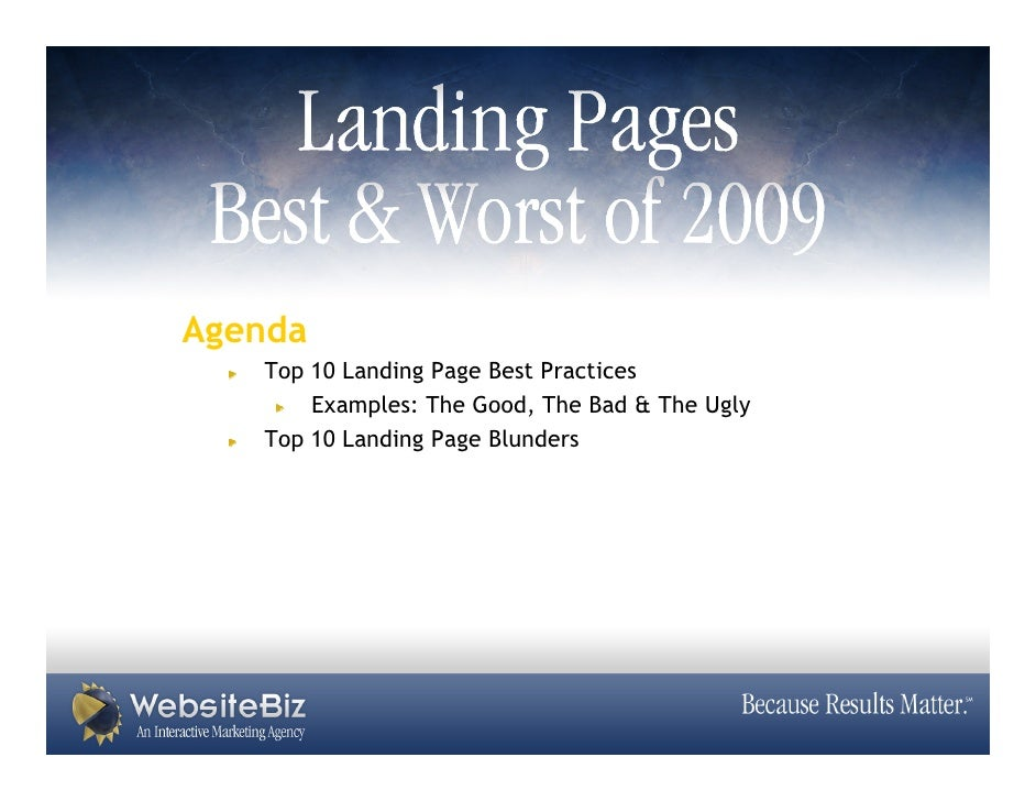 Agenda    Top 10 Landing Page Best Practices        Examples: The Good, The Bad & The Ugly    Top 10 Landing Page Blunders