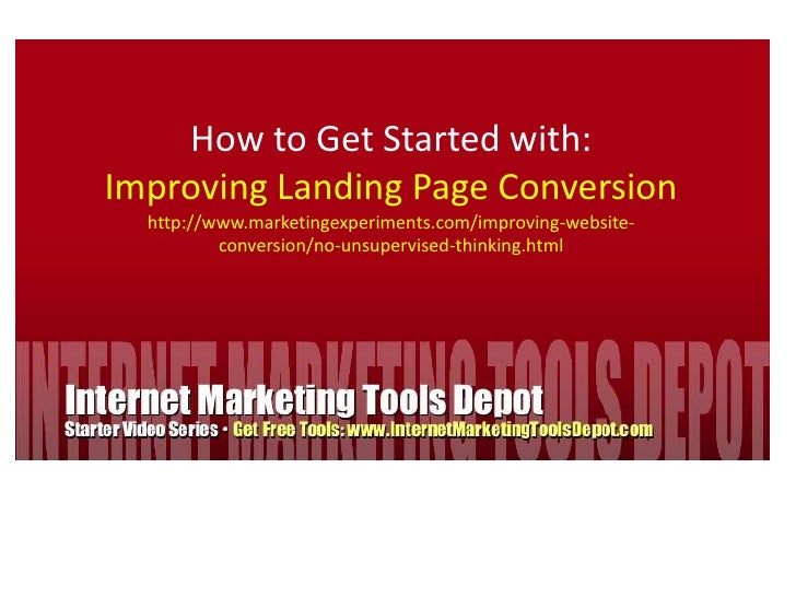 How to Get Started with:<br />Improving Landing Page Conversion<br />http://www.marketingexperiments.com/improving-website...