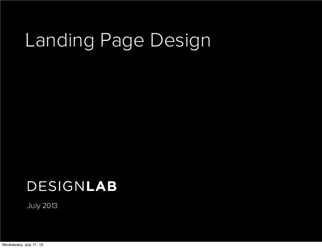 Landing Page Design July 2013 Wednesday, July 17, 13