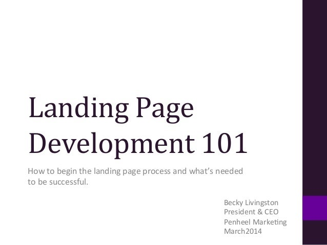 Landing  Page   Development  101   How  to  begin  the  landing  page  process  and  what's  nee...