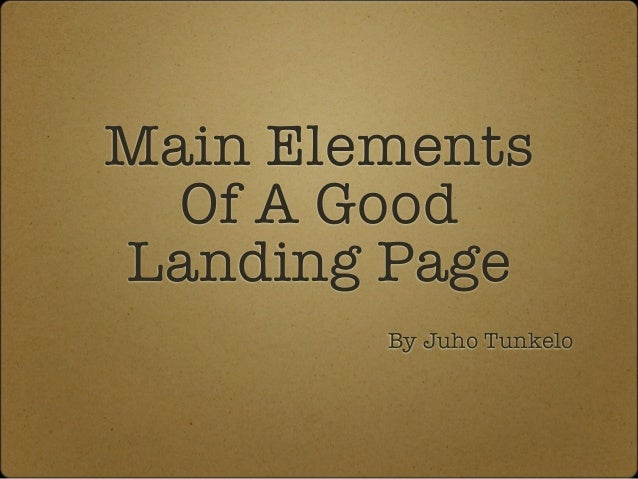 Main Elements Of A Good Landing Page By Juho Tunkelo