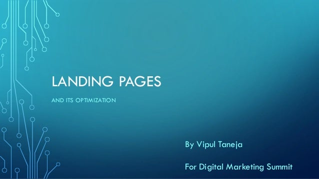 LANDING PAGES AND ITS OPTIMIZATION By Vipul Taneja For Digital Marketing Summit