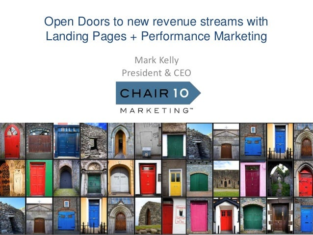 Open Doors to new revenue streams with Landing Pages + Performance Marketing Mark Kelly President & CEO