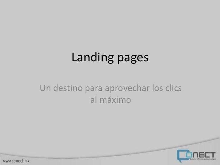 Landing pagesUn destino para aprovechar los clics            al máximo