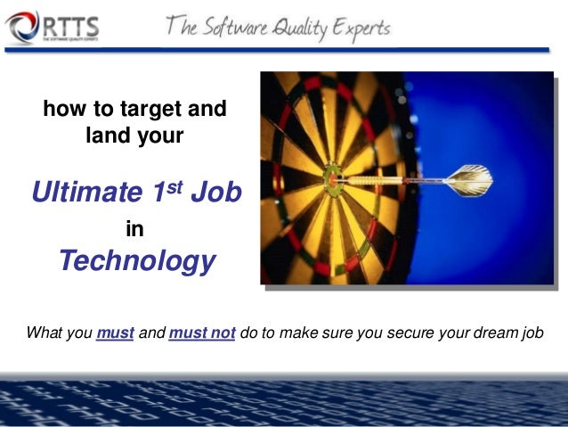 copyright Real-Time Technology Solutions, Inc. 2006 how to target and land your Ultimate 1st Job in Technology What you mu...