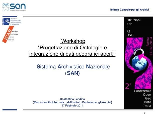 """Istituto Centrale per gli Archivi  Workshop """"Progettazione di Ontologie e integrazione di dati geografici aperti"""" Sistema ..."""