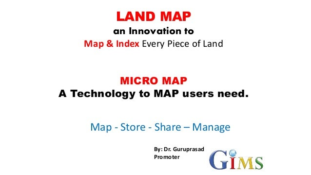 LAND MAP an Innovation to Map & Index Every Piece of Land MICRO MAP A Technology to MAP users need. Map - Store - Share – ...