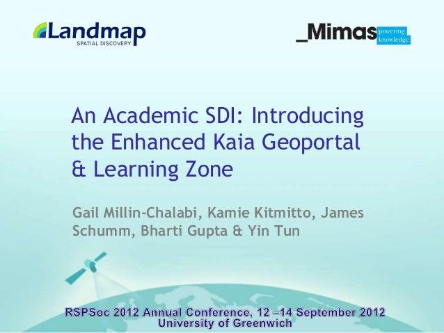 An Academic SDI: Introducing the Enhanced Kaia Geoportal & Learning Zone Gail Millin-Chalabi, Kamie Kitmitto, James Schumm...