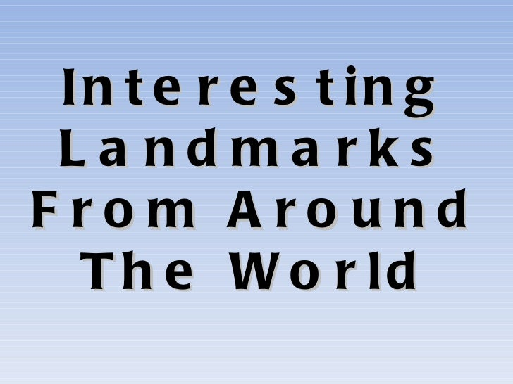 Interesting Landmarks From Around The World
