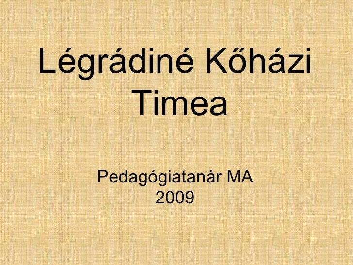 Légrádiné Kőházi Timea Pedagógiatanár MA 2009