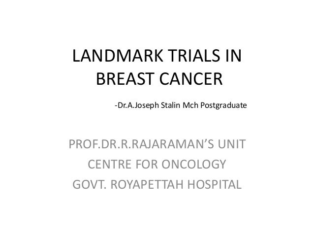 LANDMARK TRIALS IN BREAST CANCER -Dr.A.Joseph Stalin Mch Postgraduate PROF.DR.R.RAJARAMAN'S UNIT CENTRE FOR ONCOLOGY GOVT....