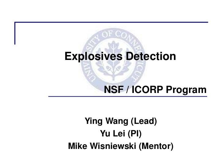 Explosives Detection        NSF / ICORP Program   Ying Wang (Lead)       Yu Lei (PI)Mike Wisniewski (Mentor)