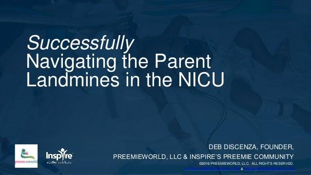 Successfully Navigating the Parent Landmines in the NICU DEB DISCENZA, FOUNDER, PREEMIEWORLD, LLC & INSPIRE'S PREEMIE COMM...