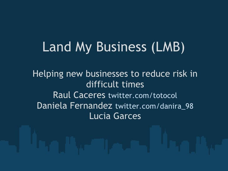 Land My Business (LMB) Helping new businesses to reduce risk in              difficult times      Raul Caceres twitter.com...
