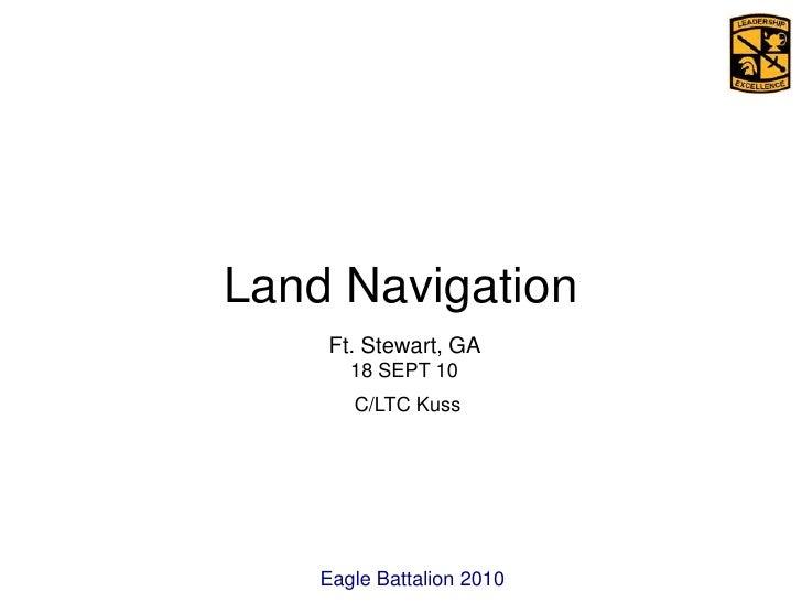 Land Navigation<br />Ft. Stewart, GA <br />18 SEPT 10<br />C/LTC Kuss<br />Eagle Battalion 2010<br />