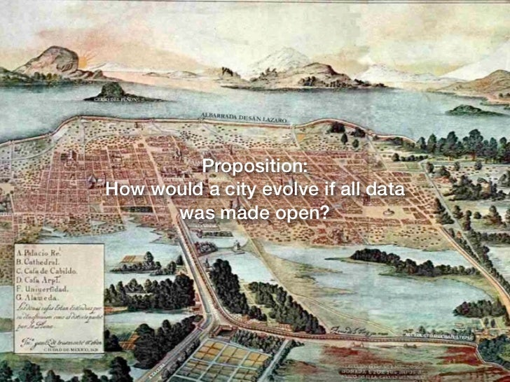 Proposition:How would a city evolve if all data      was made open?
