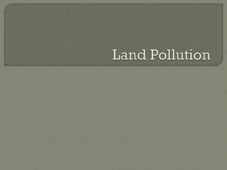  Historically, land    is a dumping ground for  waste 6 billion tons of waste produced each  year  •   Agricultural  •  ...